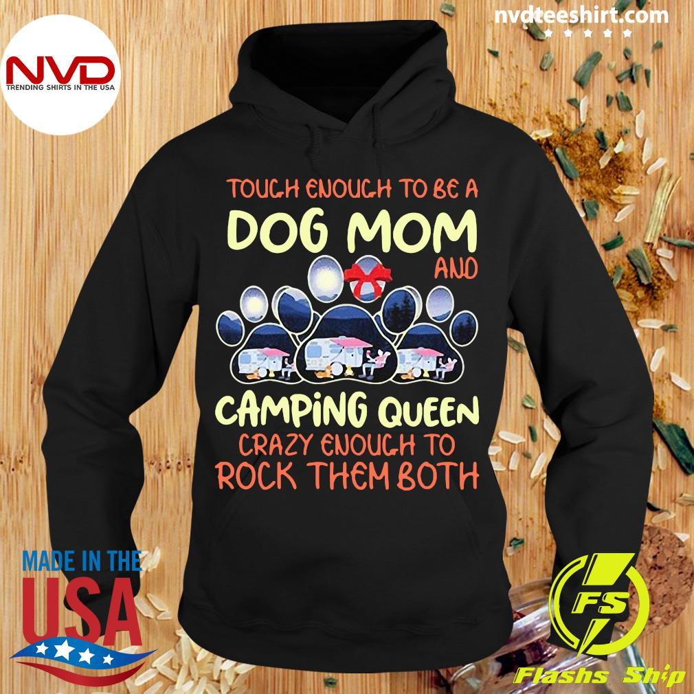 Official Tough Enough To Be A Dog Mom And Camping Queen Crazy Enough to Rock Them Both T-s Hoodie