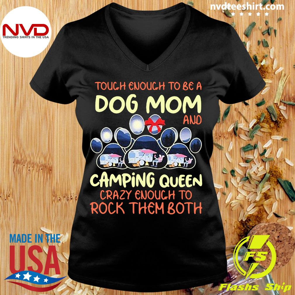 Official Tough Enough To Be A Dog Mom And Camping Queen Crazy Enough to Rock Them Both T-s Ladies tee