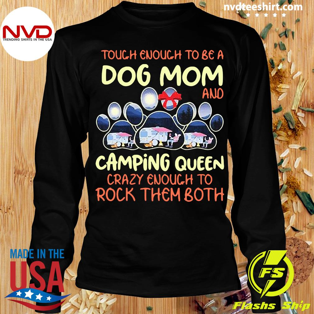 Official Tough Enough To Be A Dog Mom And Camping Queen Crazy Enough to Rock Them Both T-s Longsleeve