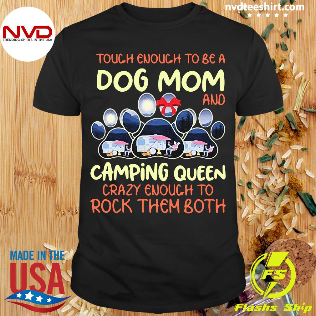 Official Tough Enough To Be A Dog Mom And Camping Queen Crazy Enough to Rock Them Both T-shirt