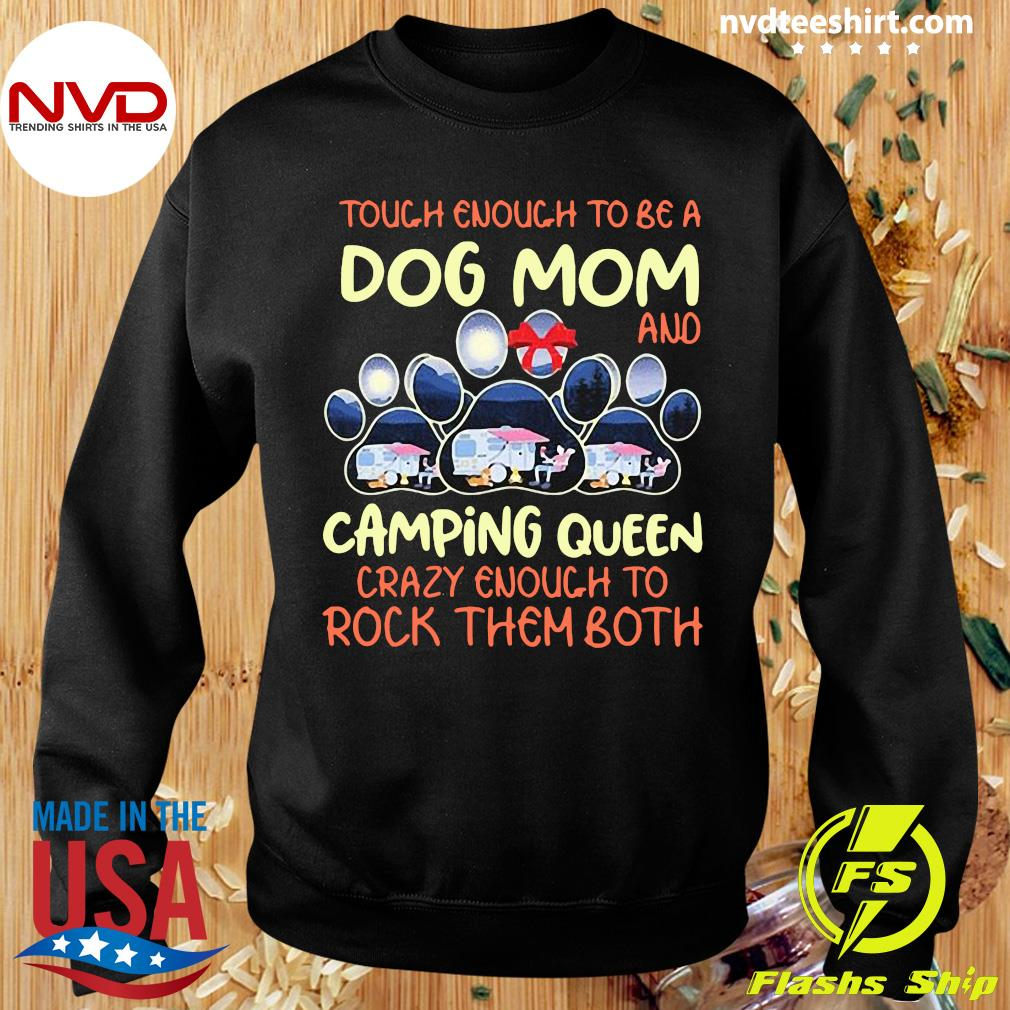 Official Tough Enough To Be A Dog Mom And Camping Queen Crazy Enough to Rock Them Both T-s Sweater