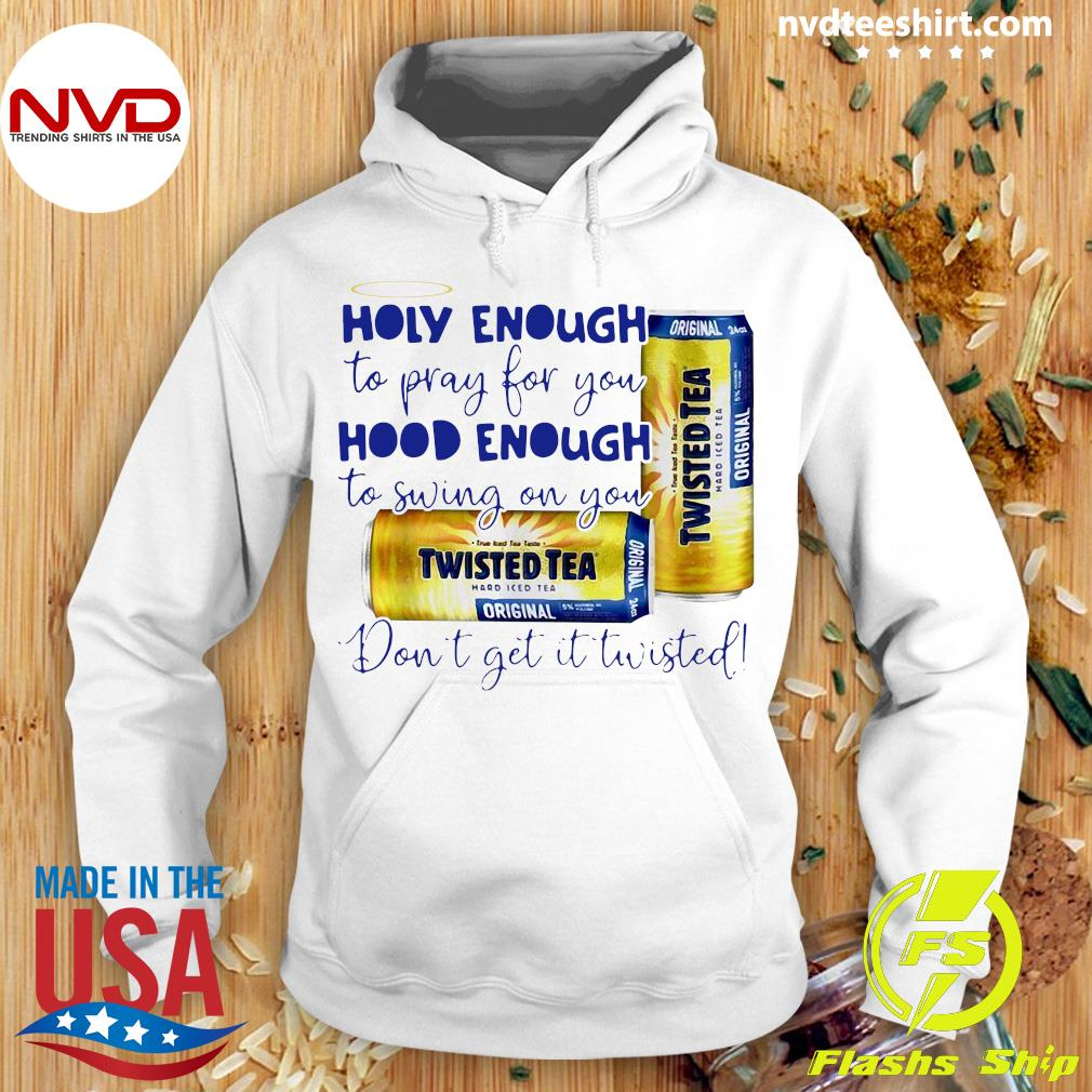 Official Twisted Tea Holy Enough To Pray For You Hood Enough To Swing On You T-s Hoodie