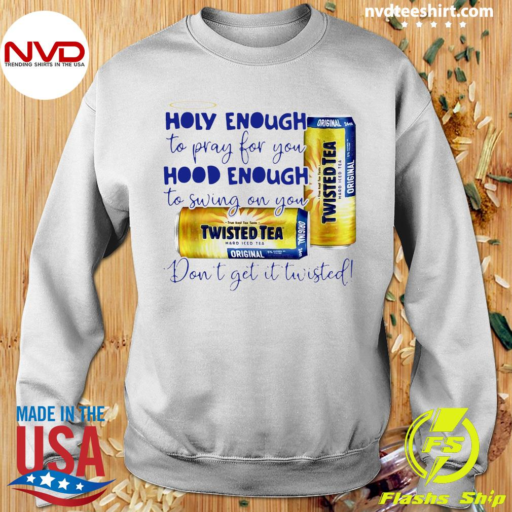 Official Twisted Tea Holy Enough To Pray For You Hood Enough To Swing On You T-s Sweater
