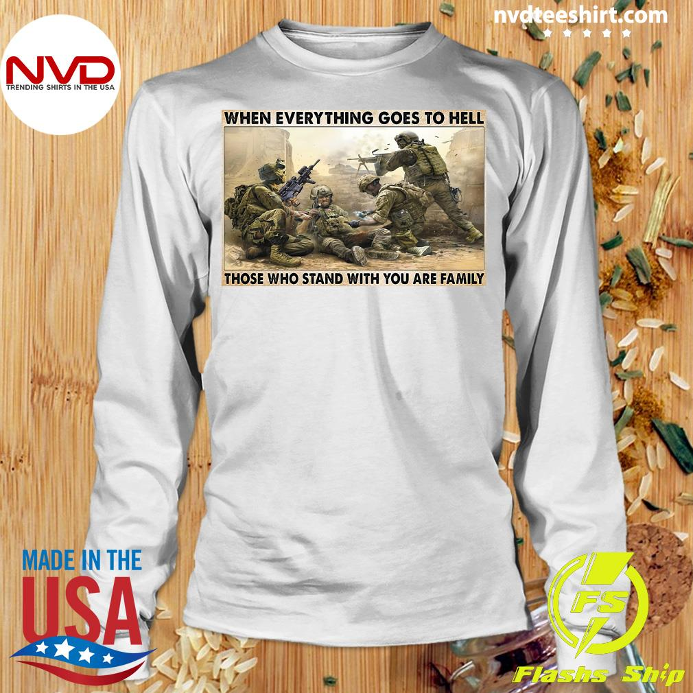 Official Veteran When Everything Goes To Hell Those Who Stand With You Are Family Poster T-s Longsleeve