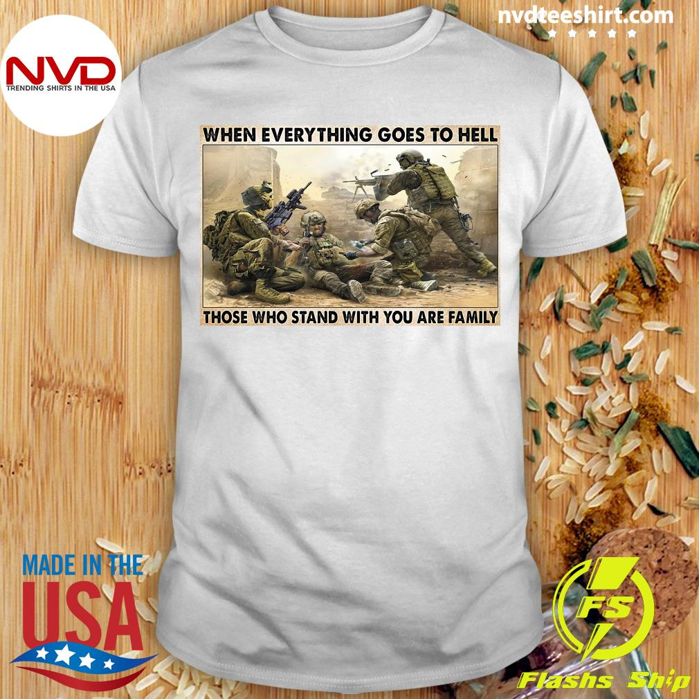 Official Veteran When Everything Goes To Hell Those Who Stand With You Are Family Poster T-shirt