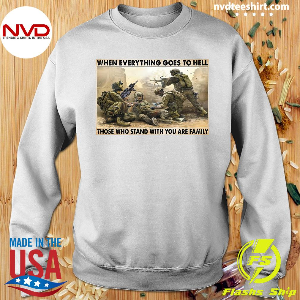 Official Veteran When Everything Goes To Hell Those Who Stand With You Are Family Poster T-s Sweater