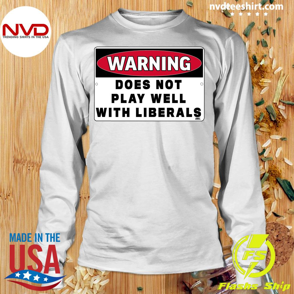Official Warning Does Not Play Well With Liberals T-s Longsleeve