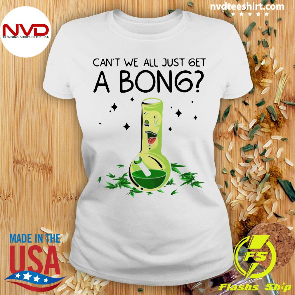 Official Weed Bong Cool Can't We Just Get A Bong Marijuana T-s Ladies tee