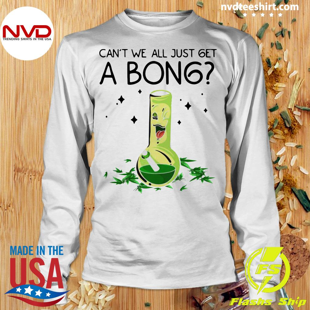Official Weed Bong Cool Can't We Just Get A Bong Marijuana T-s Longsleeve