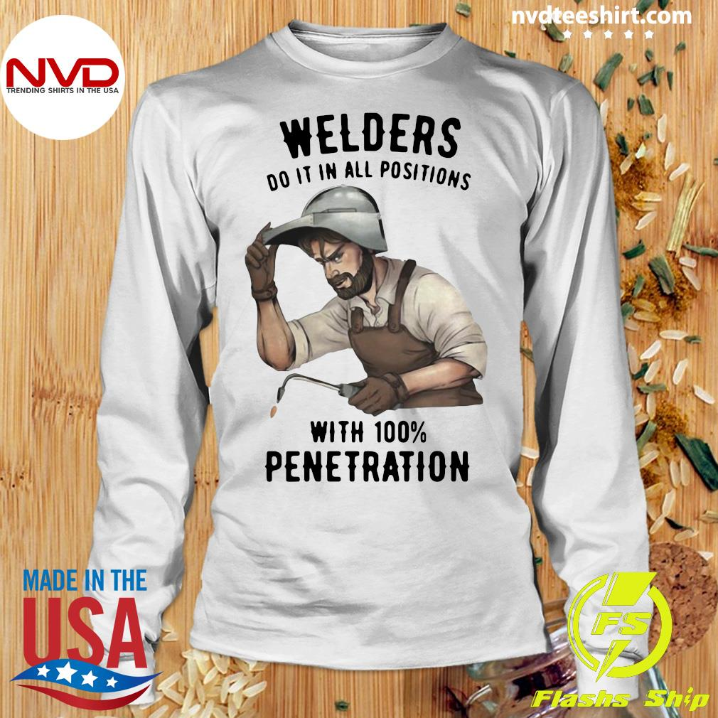 Official Welders Do It In All Positions With 100 Penetration T-s Longsleeve