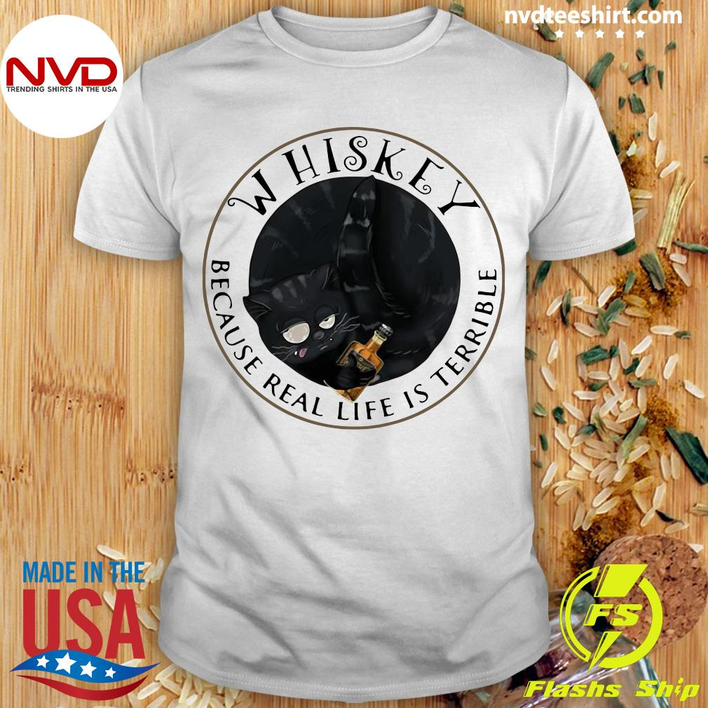 Official Whiskey Because Real Life Is Terrible Cats T-shirt