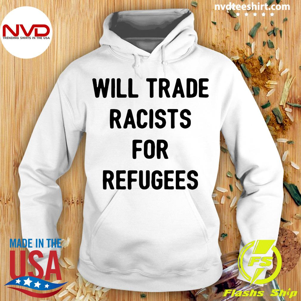 Official Will Trade Racists For Refugees T-s Hoodie