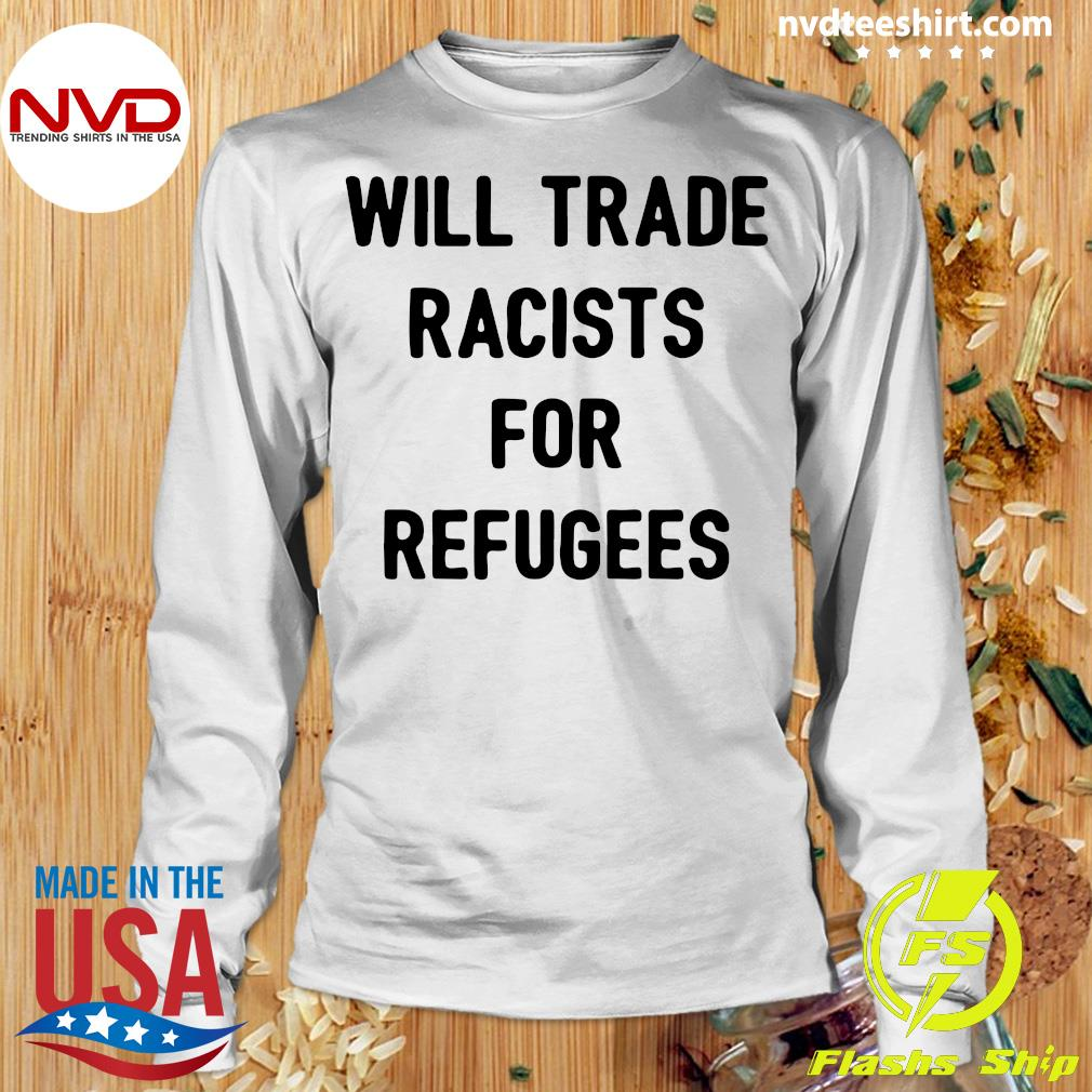Official Will Trade Racists For Refugees T-s Longsleeve