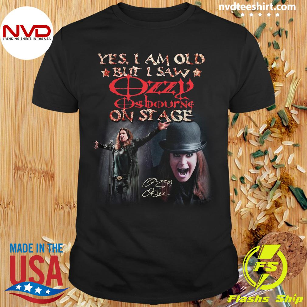 Official Yes I Am Old But I Saw Ozzy Osbourne On Stage Signature T-shirt