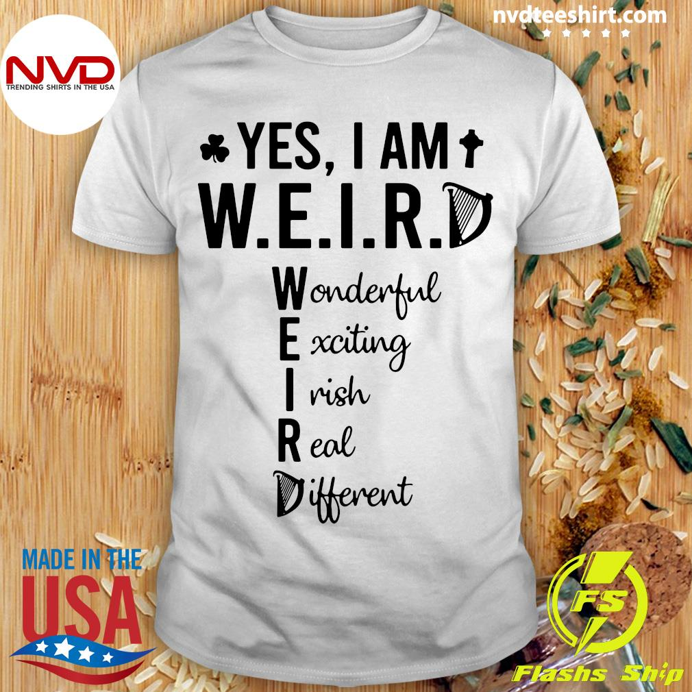 Official Yes I Am Weird Wonderful Exciting Irish Real Different T-shirt