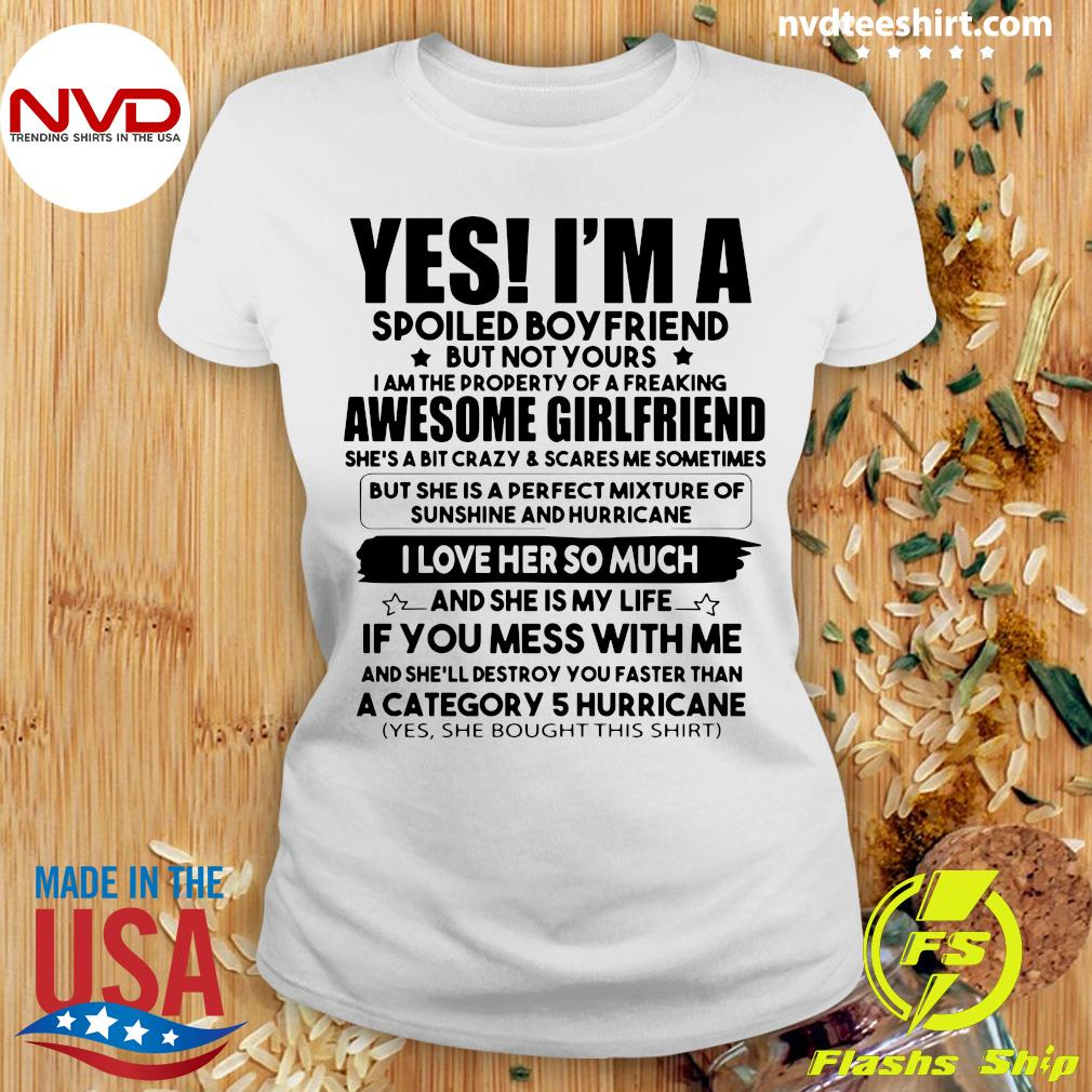 Official Yes I'm A Spoiled Boyfriend But Not Your Awesome Girlfriend I Love Her So Much T-s Ladies tee