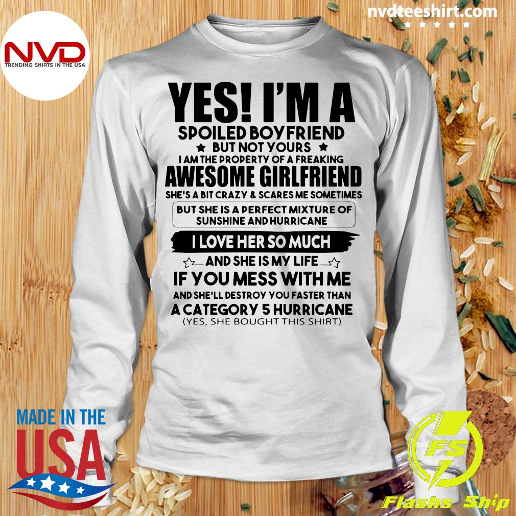 Official Yes I'm A Spoiled Boyfriend But Not Your Awesome Girlfriend I Love Her So Much T-s Longsleeve