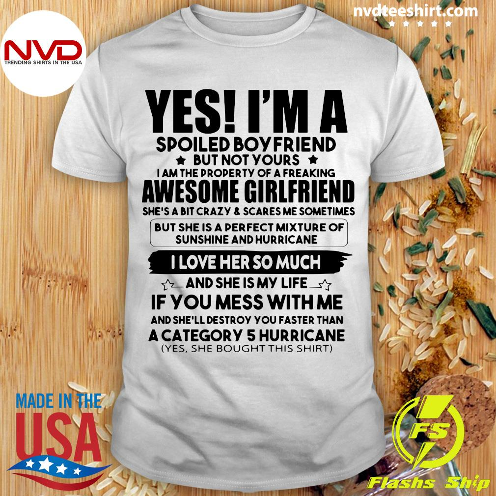 Official Yes I'm A Spoiled Boyfriend But Not Your Awesome Girlfriend I Love Her So Much T-shirt