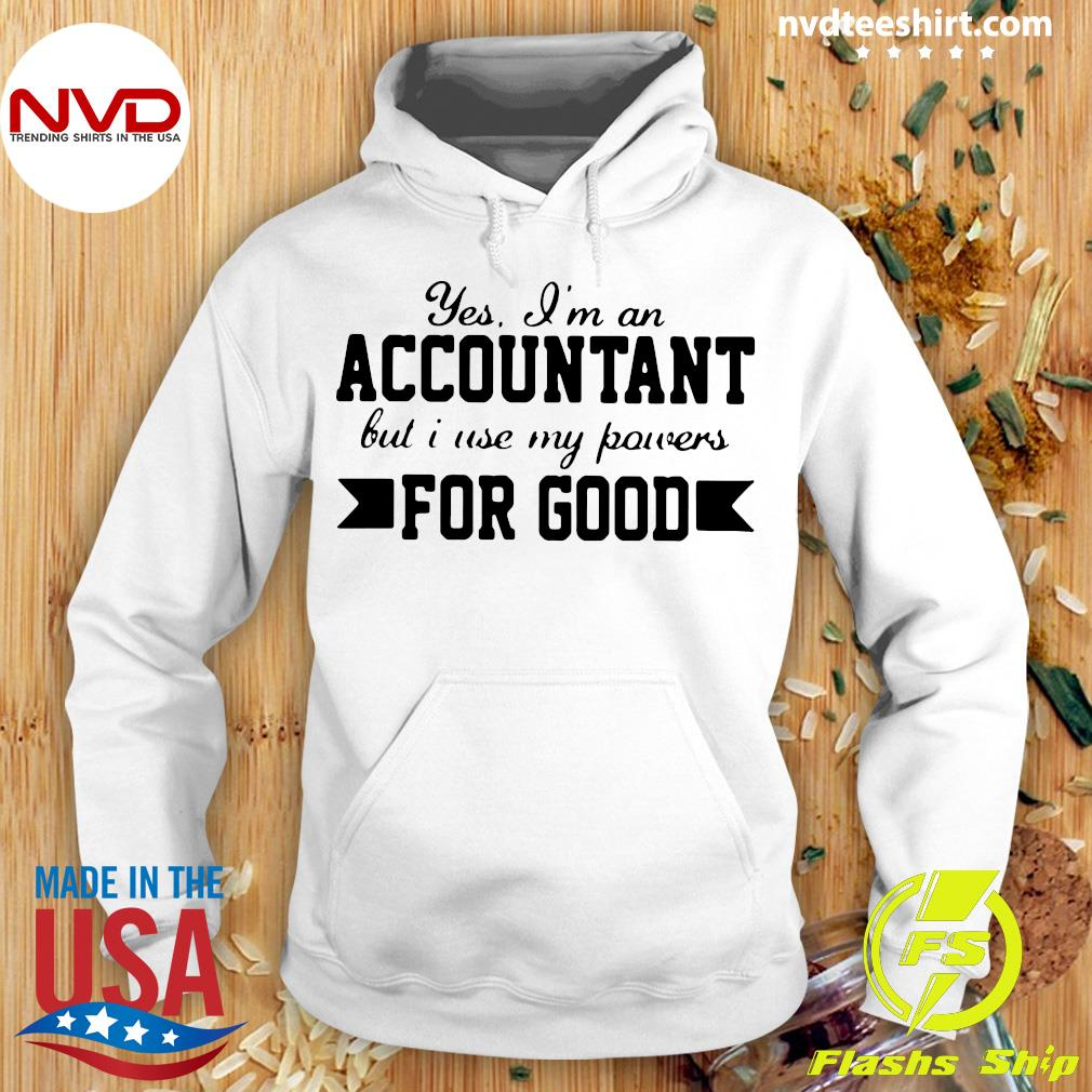 Official Yes I'm An Accountant But I Use My Powers For Good T-s Hoodie