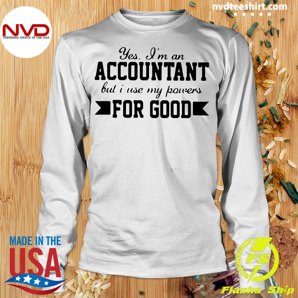 Official Yes I'm An Accountant But I Use My Powers For Good T-s Longsleeve