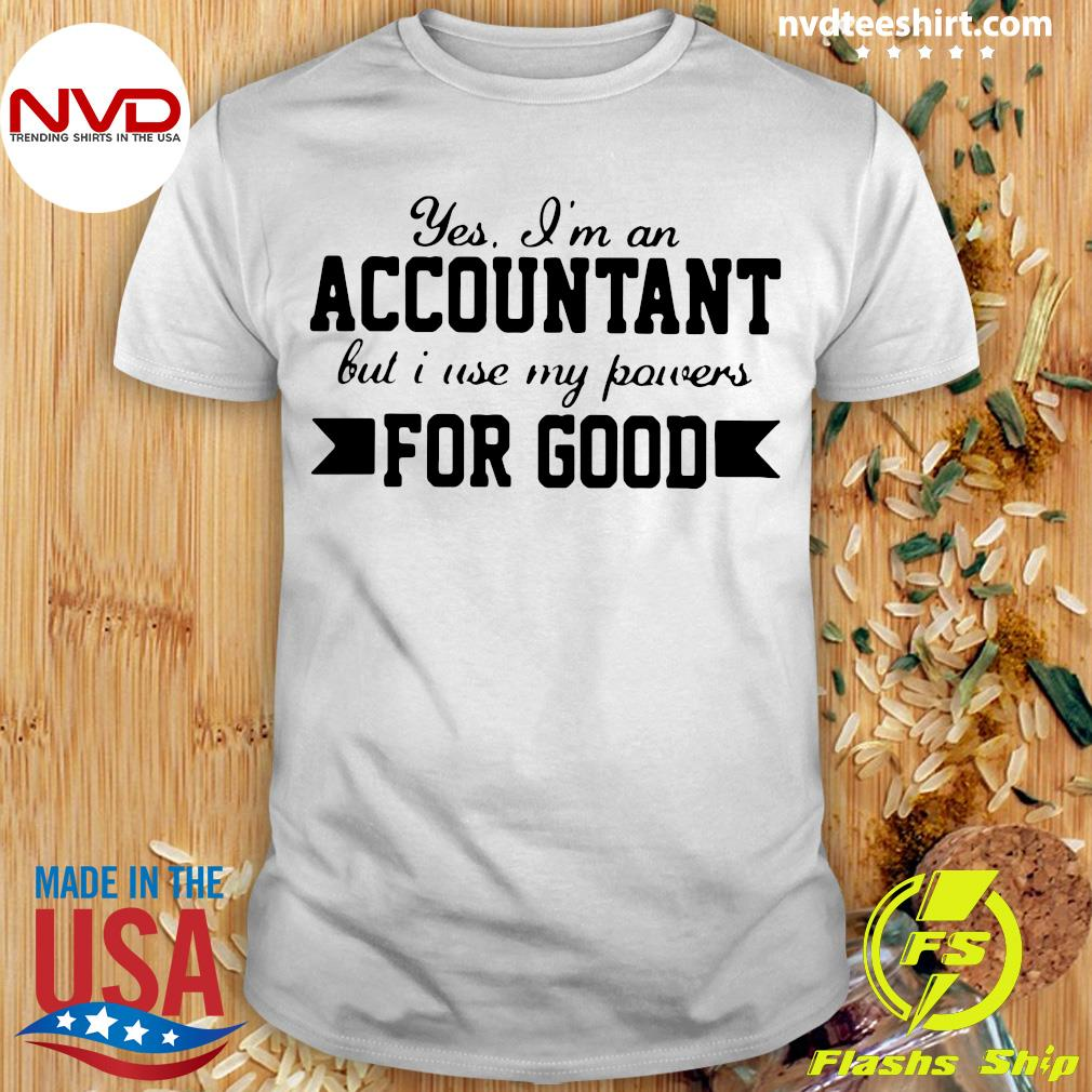 Official Yes I'm An Accountant But I Use My Powers For Good T-shirt