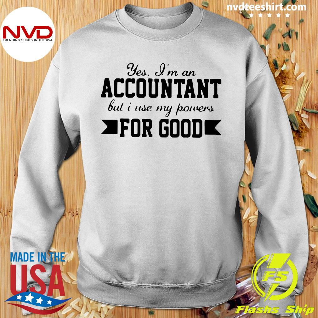 Official Yes I'm An Accountant But I Use My Powers For Good T-s Sweater