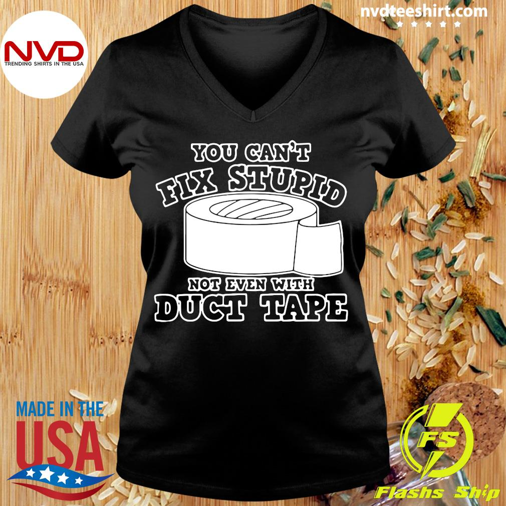 Official You Can't Fix Stupid Not Even With Duct Tape T-s Ladies tee