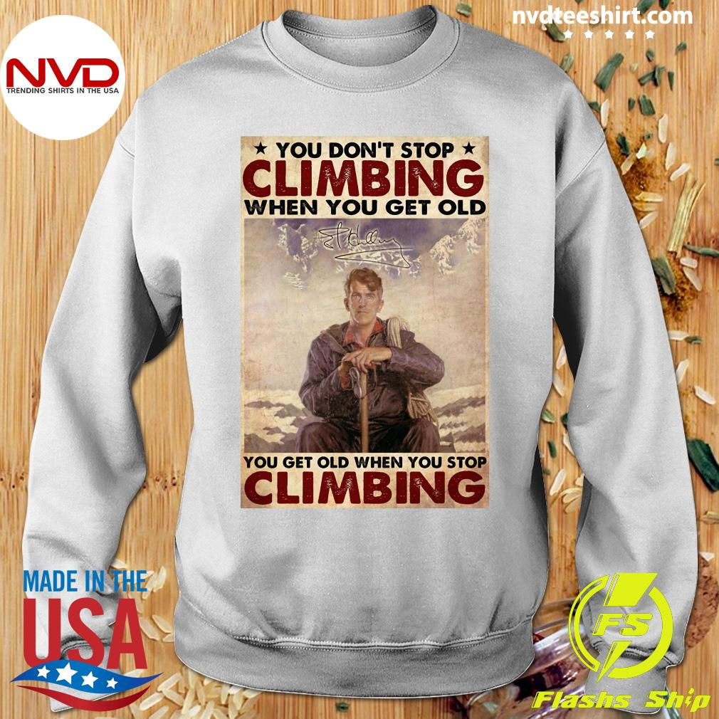 Official You Don't Stop Climbing When You Get Old You Get Old When You Stop Climbing T-s Sweater