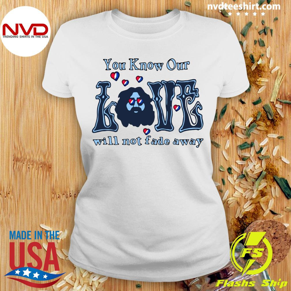 Official You Know Our Love Will Not fade Away T-s Ladies tee