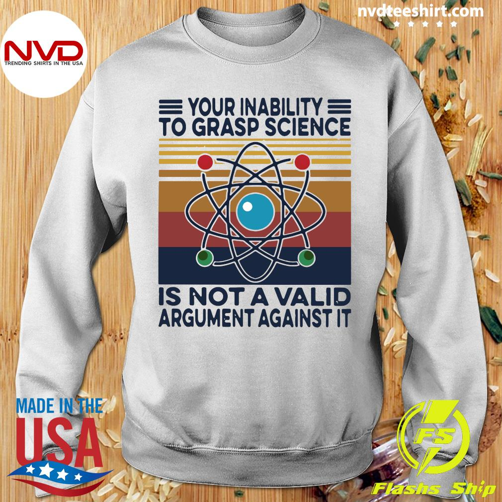 Official Your Inability To Grasp Science is Not A Valid Argument Against It Vintage Retro T-s Sweater