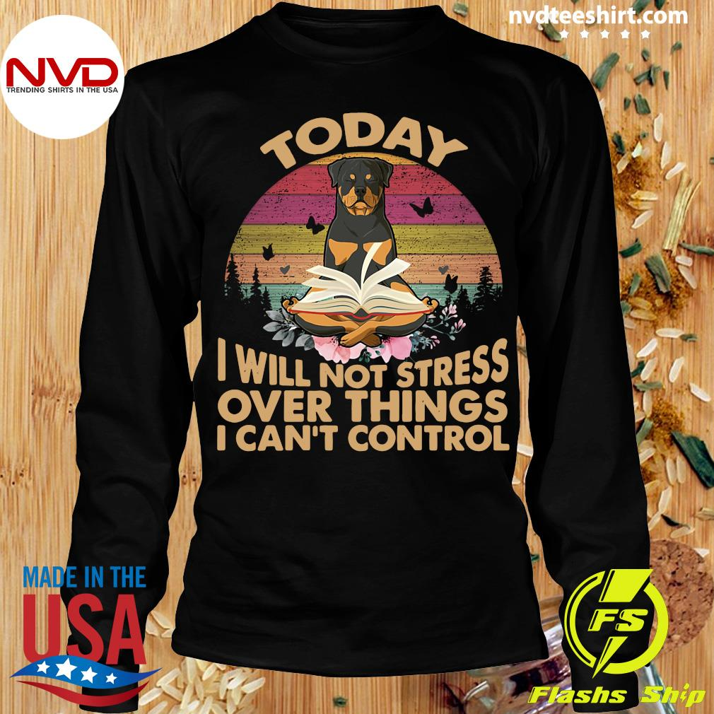 Vintage Retro Today I Will Not Stress Over Things I Can Control Rottweiler Dog T-s Longsleeve