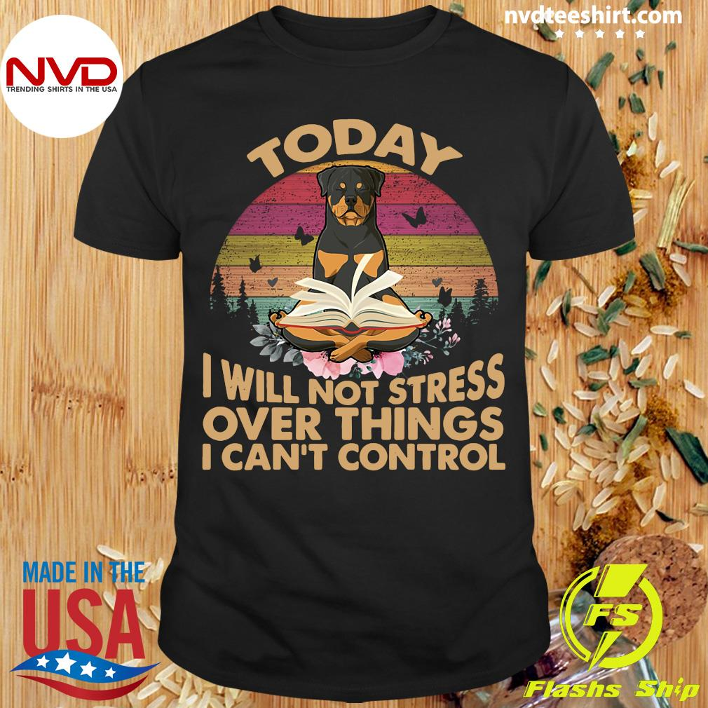 Vintage Retro Today I Will Not Stress Over Things I Can Control Rottweiler Dog T-shirt