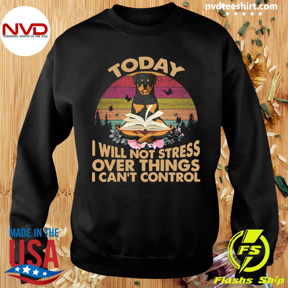 Vintage Retro Today I Will Not Stress Over Things I Can Control Rottweiler Dog T-s Sweater