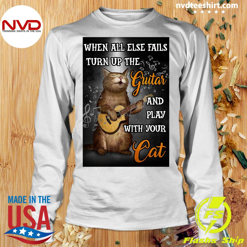 When All Else Fails Turn Up The Guitar And Play With Your Cat Funny T-s Longsleeve