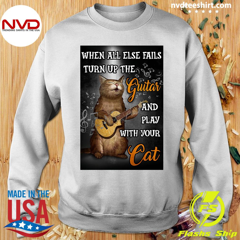 When All Else Fails Turn Up The Guitar And Play With Your Cat Funny T-s Sweater