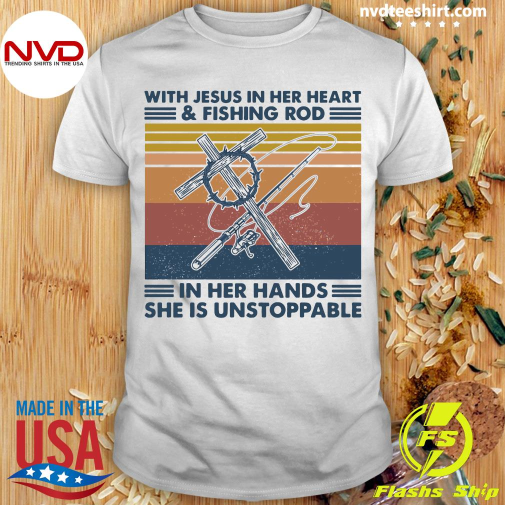 With Jesus In Her Heart And Fishing Rod In Her Hands She Is Unstoppable Vintage Retro Shirt